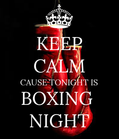 Poster: KEEP CALM CAUSE TONIGHT IS BOXING  NIGHT