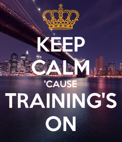 Poster: KEEP CALM 'CAUSE TRAINING'S ON