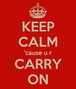 Poster: KEEP CALM 'cause u r CARRY ON