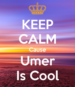 Poster: KEEP CALM Cause Umer Is Cool