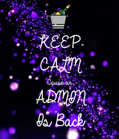 Poster: KEEP CALM Cause ur  ADMIN Is Back