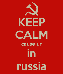 Poster: KEEP CALM cause ur in russia