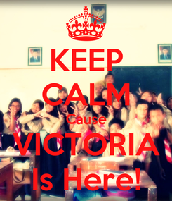 Poster: KEEP CALM Cause VICTORIA Is Here!