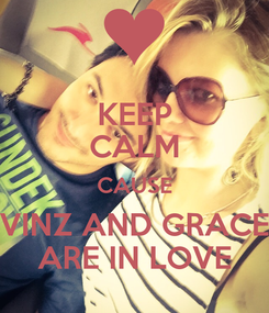 Poster: KEEP CALM CAUSE VINZ AND GRACE ARE IN LOVE