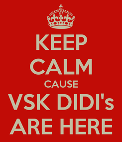 Poster: KEEP CALM CAUSE VSK DIDI's ARE HERE