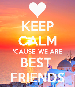 Poster: KEEP CALM 'CAUSE' WE ARE BEST  FRIENDS