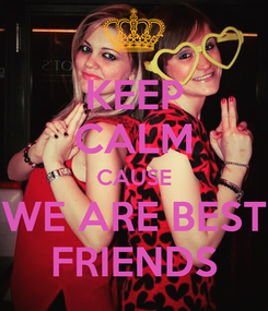 Poster: KEEP CALM CAUSE WE ARE BEST FRIENDS