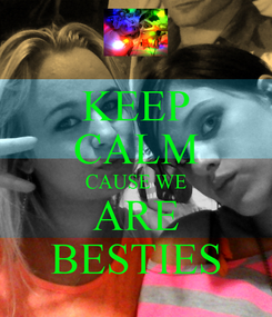 Poster: KEEP CALM CAUSE WE ARE BESTIES