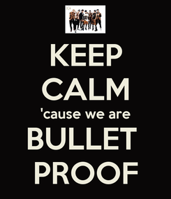 Poster: KEEP CALM 'cause we are BULLET  PROOF
