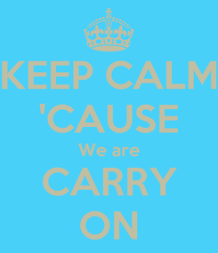 Poster: KEEP CALM 'CAUSE We are CARRY ON