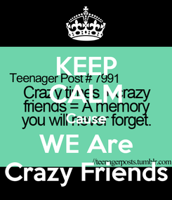 Poster: KEEP CALM Cause WE Are Crazy Friends