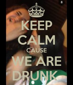Poster: KEEP CALM CAUSE WE ARE DRUNK
