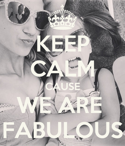 Poster: KEEP CALM CAUSE WE ARE  FABULOUS