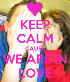 Poster: KEEP CALM CAUSE WE ARE IN LOVE