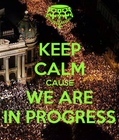 Poster: KEEP CALM CAUSE WE ARE IN PROGRESS