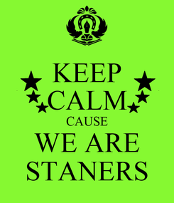Poster: KEEP CALM CAUSE WE ARE STANERS