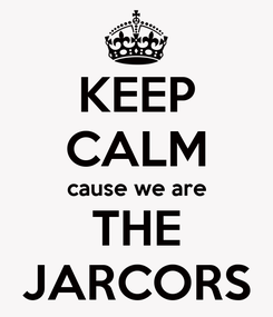 Poster: KEEP CALM cause we are THE JARCORS