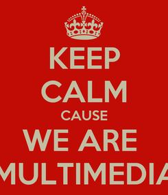 Poster: KEEP CALM CAUSE WE ARE  X MULTIMEDIA 4