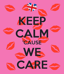 Poster: KEEP CALM 'CAUSE WE CARE