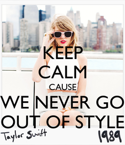 Poster: KEEP CALM CAUSE WE NEVER GO OUT OF STYLE