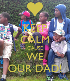 Poster: KEEP CALM CAUSE WE OUR DAD!