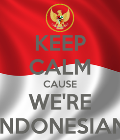 Poster: KEEP CALM CAUSE WE'RE INDONESIAN
