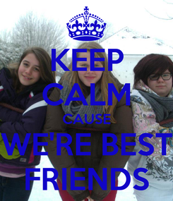 Poster: KEEP CALM CAUSE WE'RE BEST FRIENDS
