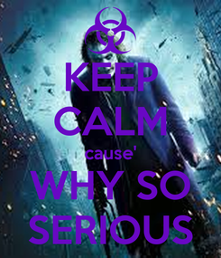 Poster: KEEP CALM cause' WHY SO SERIOUS