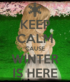 Poster: KEEP CALM CAUSE WINTER IS HERE