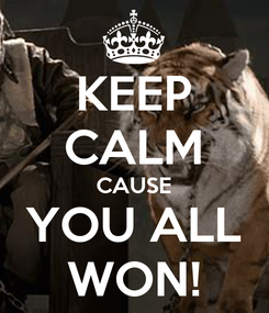 Poster: KEEP CALM CAUSE YOU ALL WON!