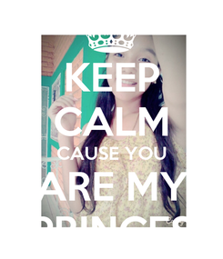 Poster: KEEP CALM CAUSE YOU ARE MY PRINCES