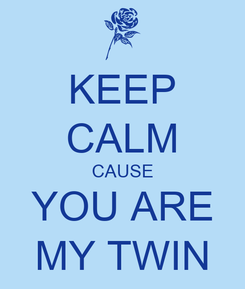 Poster: KEEP CALM CAUSE YOU ARE MY TWIN