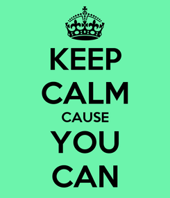 Poster: KEEP CALM CAUSE YOU CAN
