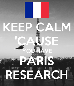 Poster: KEEP CALM 'CAUSE YOU HAVE PARIS RESEARCH