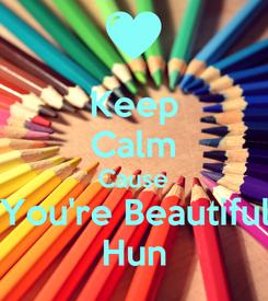 Poster: Keep Calm Cause You're Beautiful Hun