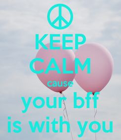 Poster: KEEP CALM cause your bff is with you