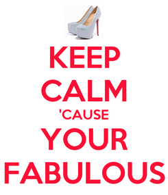 Poster: KEEP CALM 'CAUSE YOUR FABULOUS