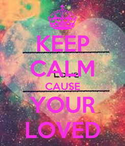 Poster: KEEP CALM CAUSE YOUR LOVED