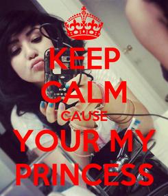 Poster: KEEP CALM CAUSE YOUR MY PRINCESS