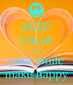 Poster: KEEP CALM cause your smile make happy