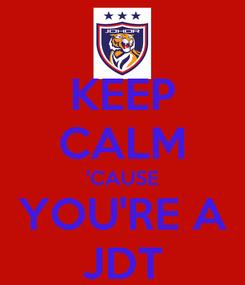 Poster: KEEP CALM 'CAUSE YOU'RE A JDT