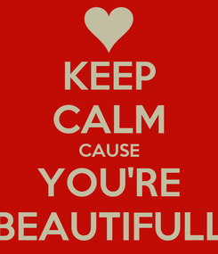 Poster: KEEP CALM CAUSE YOU'RE BEAUTIFULL