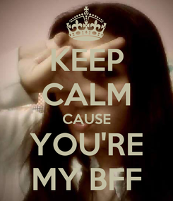 Poster: KEEP CALM CAUSE YOU'RE MY BFF