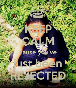 Poster: KEEP CALM cause you've just been REJECTED