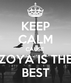 Poster: KEEP CALM CAUSE  ZOYA IS THE BEST