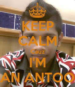 Poster: KEEP CALM Cauz I'M VAN ANTOON