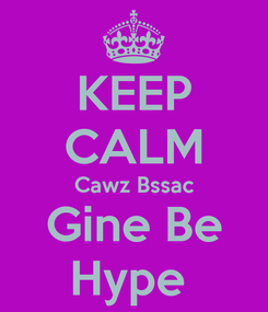 Poster: KEEP CALM Cawz Bssac Gine Be Hype