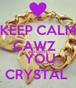 Poster: KEEP CALM CAWZ   NIKI LOVES  YOU CRYSTAL