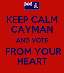 Poster: KEEP CALM CAYMAN AND VOTE  FROM YOUR HEART
