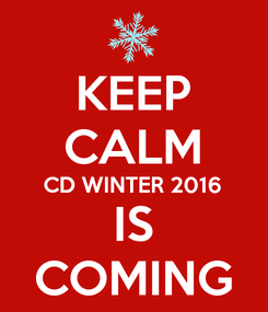 Poster: KEEP CALM CD WINTER 2016 IS COMING